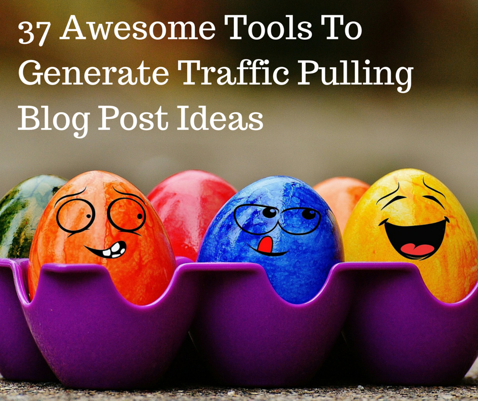 37 Awesome Tools To Generate Traffic Pulling Blog Post Ideas